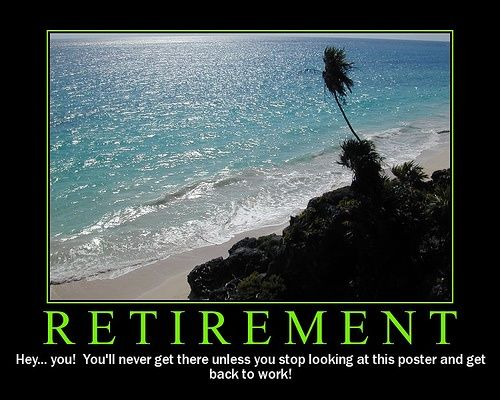 Retirement Quotes Sayings Get Work Funny Inspirational Pictures
