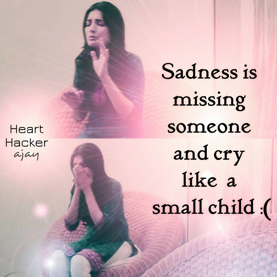 Sadness Is Missing Someone And Cry Like A Small Child