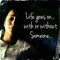 Life Goes On With or Without Someone