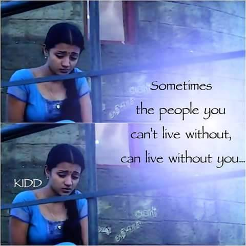 Sometimes The People You Can't Live Without Can Live Without You