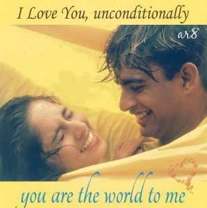 I Love You Unconditionally You Are The World To Me