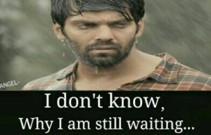 I Don't Know Why I Am Still Waiting