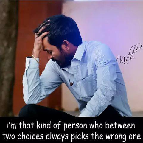 I'm That Kind Of Person Who Between Two Choices