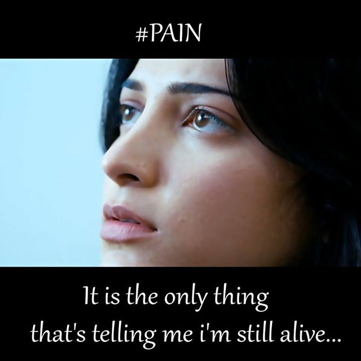 Pain It Is The Only Thing That's Telling Me I'm Still Alive