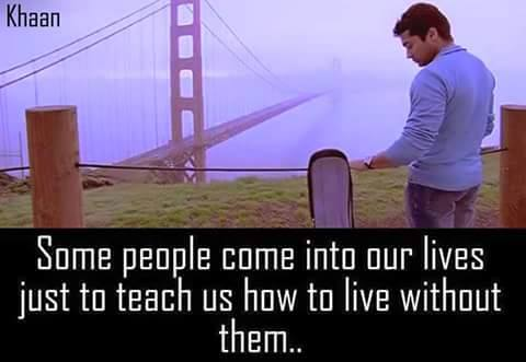 Some People Come Into Our Lives Just To Teach Us How To Live Without Them